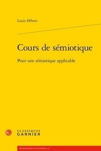 Louis Hébert - Cours de sémiotique - Pour une sémiotique applicable.