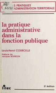 Louis-Henri Courcelle et Jacques Bourdon - La Pratique administrative dans la Fonction publique.
