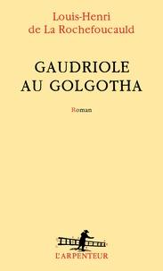 Louis-Henri de La Rochefoucauld - Gaudriole au Golgotha.
