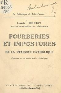 Louis Hériot - Fourberies et impostures de la religion catholique - Exposées par un ancien prélat catholique.
