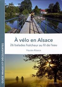 Louis Holder - A vélo en Alsace - 26 balades fraîcheur au fil de l'eau.