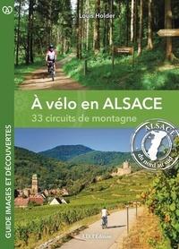 Louis Holder - A vélo en Alsace - 33 circuits de montagne.
