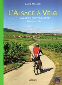 Louis Holder - L'Alsace à vélo - 33 balades découvertes du nord au sud.