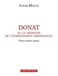 Louis Holtz - Donat et la tradition de l'enseignement grammatical - Etude sur l'Ars Donati et sa diffusion (IVe-IXe siècle) et édition critique.