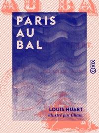 Louis Huart et  Cham - Paris au bal.