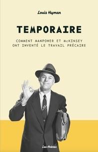 Louis Hyman - Temporaire - Comment Manpower et McKinsey ont inventé le travail précaire.