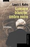 Louis I. Kahn - Lumière blanche, ombre noire.