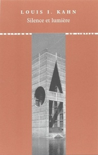 Louis-I Kahn - Silence et lumière - Choix de conférences et d'entretiens 1955-1974.