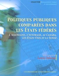 Louis Imbeau et Réjean Pelletier - Politiques publiques comparées dans les Etats fédérés - L'Allemagne, l'Australie, le Canada, les Etats-Unis et la Suisse.