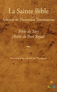 Louis Isaac Lemaistre de Sacy et  Theospace - Bible de Sacy (Bible de Port Royal, Bible de Mons) - Ancien et Nouveau Testaments - Adapté pour ebook par Theospace.