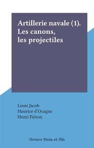 Louis Jacob et Maurice d'Ocagne - Artillerie navale (1). Les canons, les projectiles.