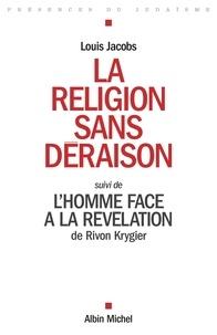 Louis Jacobs - La religion sans déraison - Suivi de L'homme face à la révélation.