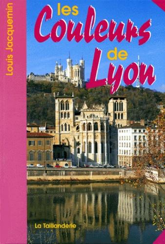 Louis Jacquemin - Les couleurs de Lyon.