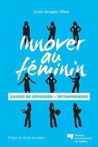 Louis Jacques Filion - Innover au féminin - Savoir se dépasser - Intraprendre.