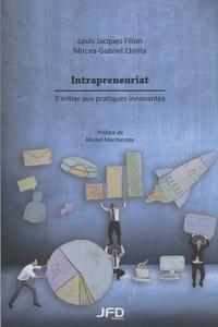 Louis Jacques Filion et Mircea-Gabriel Chirita - Intrapreneuriat : s'initier aux pratiques innovantes.
