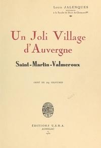 Louis Jalenques - Un joli village d'Auvergne : Saint-Martin-Valmeroux - Orné de 29 gravures.