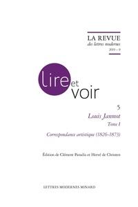 Louis Janmot et Clément Paradis - Louis Janmot - Tome 1, Correspondance artistique (1826-1873).