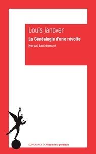 Louis Janover - La généalogie d'une révolte - Lautréamont, Nerval.