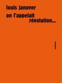 Louis Janover - On l'appelait révolution....