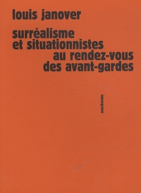 Louis Janover - Surréalisme et situationnistes au rendez-vous des avant-gardes.