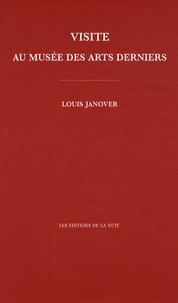 Louis Janover - Visite au musée des arts derniers - Ou comment surréalistes et situationnistes sont entrés dans l'histoire et s'ils en sortiront.