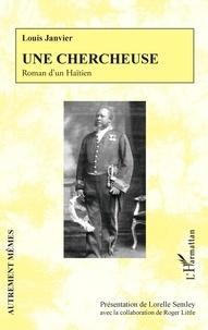 Louis Janvier - Une chercheuse - Roman d'un Haïtien.