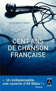 Louis-Jean Calvet et Louis-Jean Calvet - Cent ans de chanson française.