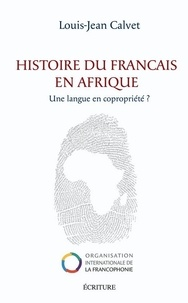 Louis-Jean Calvet et Louis-Jean Calvet - Histoire du français en Afrique.