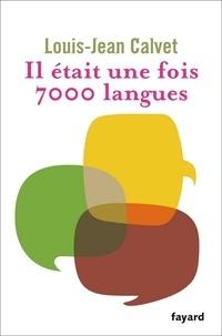 Louis-Jean Calvet - Il était une fois 7000 langues.