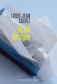 Louis-Jean Calvet - Le jeu du signe.