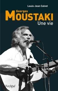 Louis-Jean Calvet et Louis-Jean Calvet - Moustaki, une vie.