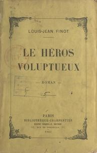 Louis-Jean Finot - Le héros voluptueux.