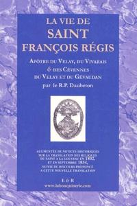 Louis-Jean-Marie Daubenton - La vie de Saint Jean-François Régis, de la compagnie de Jésus. - Apôtre du Velay, du vivarais et des cévennes.
