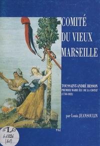 Louis Jeansoulin et Albert Berthoz - Toussaint-André Besson - Un bourgeois marseillais qui devint le premier maire élu à La Ciotat.