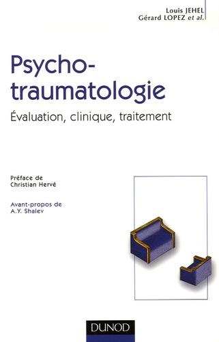 Louis Jehel et Gérard Lopez - Psychotraumatologie - Evaluation, clinique, traitement.