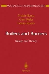 Louis Jestin et Prabir Basu - Boilers and Burners. - Design and Theory.