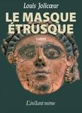Louis Jolicoeur - Le masque étrusque.