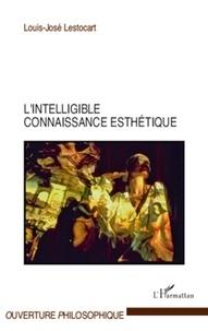 Louis-José Lestocart - L'intelligible connaissance esthétique.