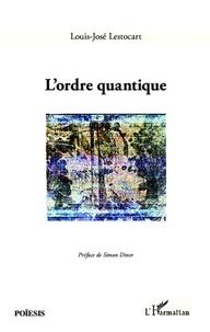 Louis-José Lestocart - L'ordre quantique.