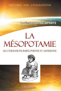 Louis-Joseph Delaporte - La Mésopotamie - Les civilisations babylonienne et assyrienne.