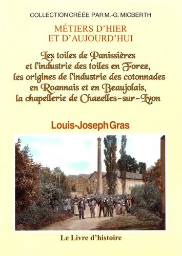 Louis-Joseph Gras - Les toiles de Panissières et l'industrie des toiles en Forez, les origines de l'industrie des cotonnades en Roannais et en Beaujolais, la chapellerie de Chazelles-sur-Lyon.