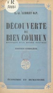 Louis-Joseph Lebret et D. J. Robert - Découverte du bien commun : mystique d'un monde nouveau.