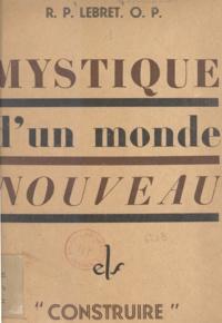 Louis-Joseph Lebret - Mystique d'un monde nouveau.