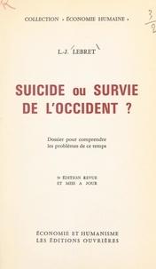 Louis-Joseph Lebret - Suicide ou survie de l'Occident ? - Dossier pour comprendre les problèmes de ce temps.
