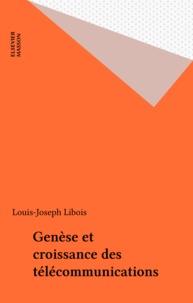 Louis-Joseph Libois - Genèse et croissance des télécommunications.