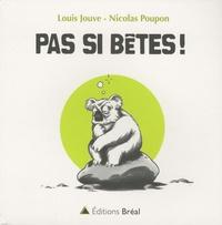 Louis Jouve et Nicolas Poupon - Pas si bêtes !.
