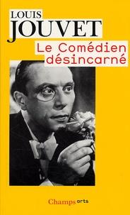 Louis Jouvet - Le comédien désincarné.