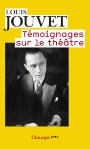 Louis Jouvet - Témoignages sur le théâtre.