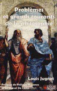 Louis Jugnet - Problèmes et grands courants de la philosophie.