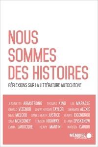 Louis-Karl Picard-Sioui et Jean-Pierre Pelletier - Nous sommes des histoires - Réflexions sur la littérature autochtone.